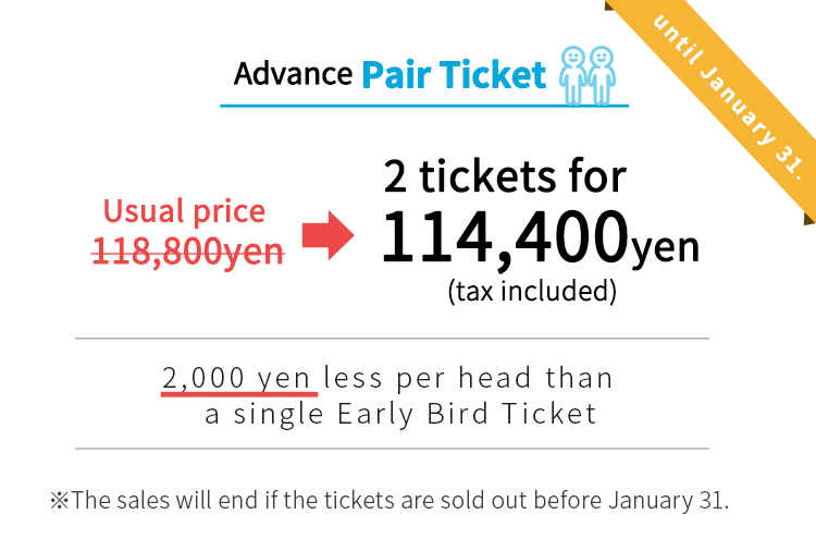 usual price:118,800yen early bird group tickets: 114,400yen.The sales will end if the tickets are sold out before January 31.